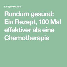 Rundum gesund: Ein Rezept, 100 Mal effektiver als eine Chemotherapie