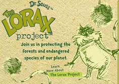 Earth Day: Love the Lorax by Dr. Seuss?  Join the Lorax project online and to play games and activities which help raise awareness on how to protect forests and the endangered species of our planet.
