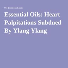 Essential Oils: Heart Palpitations Subdued By Ylang Ylang