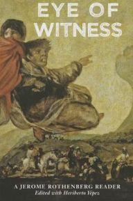 Eye Of Witness: A Jerome Rothenberg Reader by Jerome Rothenberg | 9780983707998 | Paperback | Barnes & Noble