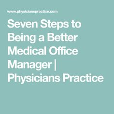 Seven Steps to Being a Better Medical Office Manager | Physicians Practice