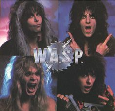 The original line up, W.A.S.P.--My ex- Jeff aka the Metal Midget--got me into these guys way after the fact, like around 2001 or so. Oddly enough I hadn't heard much of their music in the 80's. Oh well, better late than never I suppose... {GM}