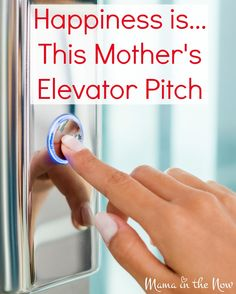 Happiness is... This Mother's Elevator Pitch. The connections mothers share through their shared experiences from motherhood are life changing.