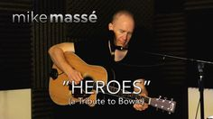 Heroes (David Bowie tribute) - by Mike Massé. Dedicated to David Bowie, a true original. R.I.P., Starman. I learned and recorded this song the day I heard Bo...