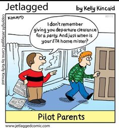 Pilot Parent ( never fly's off the handle though !! as pilots are trained to maintain composure regardless of stressful situations ( well maybe if he had a daughter instead of a son, that composure would have been more difficult to maintain ? ) sexist thought ? nah !! Just a fact ✈️👍