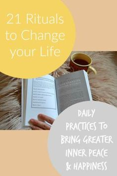 21 Rituals to Change your Life - Daily practices to bring greater inner peace and happiness
