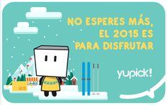 Este año tenemos un propósito. Que tu 2015 sea yupick!