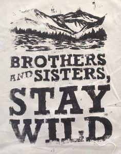 """theinfinitesparkofbeing: """"Brother and Sisters, Stay Wild Textile print. http://theinfinitespark.storenvy.com/products/13250775-stay-wild-textile-print """""""