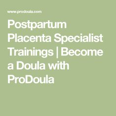 Postpartum Placenta Specialist Trainings | Become a Doula with ProDoula