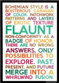Bohemian Style put into words. (I need more of this in my wardrobe. It's in my heart...just need to get in on my body!)