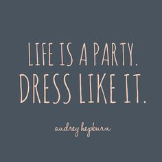 Life is a party. Dress like it. Audrey Hepburn || Bella Ella Boutique #wordswag #quote More