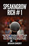 Free Kindle Book -   SpeakNGrowRich # 1: Join My Ever-Growing Group of People Who Discovered How to Break Free from the Fear of Speaking in Public