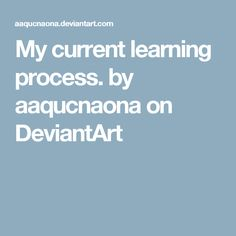 My current learning process. by aaqucnaona on DeviantArt