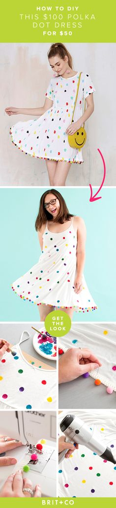 This *adorable* DIY dress only takes 5 steps to make! 1. Put cardboard between the front and back of the dress. 2. Dab polka dots on the dress with a sponge brush + paint. 3. Let the paint dry. 4. Pin + sew the pom pom trim to the hem. 5. Wear it EVERYWHERE.