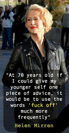 """... if I could give my younger self one piece of advice ..."" Helen Mirren is opinionated, talented and clearly at peace with herself."