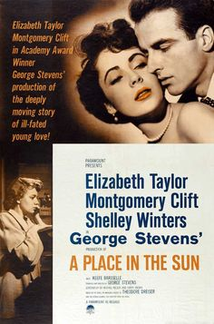 "A PLACE IN THE SUN.  1951. Director, George Stevens.  This somber drama stars Montgomery Clift, Elizabeth Taylor, and Shelly Winters.  A poor nephew gets a job working in his rich uncle's factory, falls in love with a rich socialite, but then learns a co-worker he dated is now pregnant.    ""It was a love that paid the severest penalties."" Based on the novel by Thoedore Dreiser published in 1925, which was based on the true story of Chester Gillette. Adapted screenplay written by Michael…"