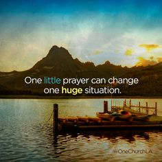 Even a small prayer, said in faith to Almighty God, can do great things!