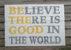 Believe There Is Good In The World, Be the Good, Reclaimed, Recycled Wood, Pallet Art, Wooden Sign,Distressed