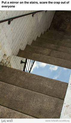 Freakin' stairs! Scare everyone!