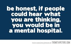 "Is it a good thing or a bad thing that I'm in a ""mental"" hospital 40+hours a week and they'd probably make me stay over night if they really knew."