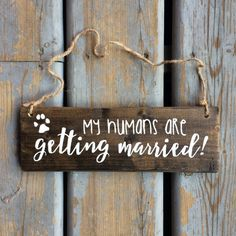 My Humans Are Getting Married Wood Sign  by LoveForeverWeddings