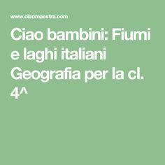 Ciao bambini: Fiumi e laghi italiani Geografia per la cl. 4^