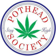 Pot Head Society...