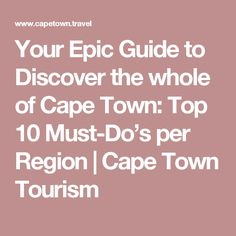 Your Epic Guide to Discover the whole of Cape Town: Top 10 Must-Do's per Region   Cape Town Tourism