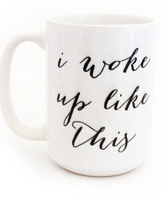 i woke up like this...