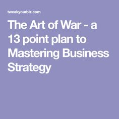 The Art of War - a 13 point plan to Mastering Business Strategy