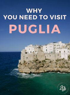 Why you need to visit Puglia, Italy