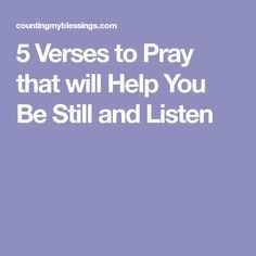 5 Verses to Pray that will Help You Be Still and Listen