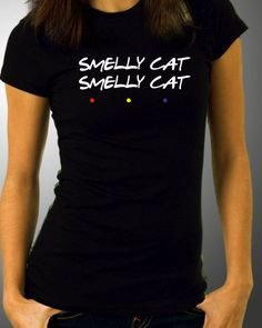 T SHIRT-SMELLY CAT SMELLY CAT FRIENDS-TV SHOW-FUNNY SLOGAN