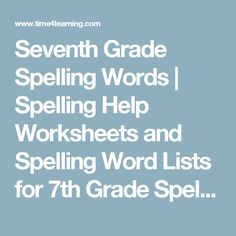 Seventh Grade Spelling Words | Spelling Help Worksheets and Spelling Word Lists for 7th Grade Spelling Tests | Time4Learning