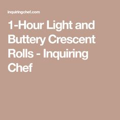 1-Hour Light and Buttery Crescent Rolls - Inquiring Chef