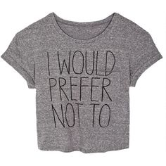 I Would Prefer Not To Tee ($25) ❤ liked on Polyvore featuring tops, t-shirts, shirts, crop tops, crop t shirt, crop tee, crop top, crop shirts and shirts & tops