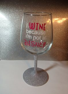 Disney Inspired I wine Because I'm not at Disney by GlitzyPixi