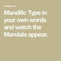Mandific Type in your own words and watch the Mandala appear.