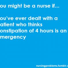Nursing Humor-even at 2 am when they call the on call nurse...
