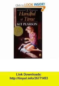 A Handful of Time (Puffin story ) (9780140322682) Kit Pearson , ISBN-10: 014032268X  , ISBN-13: 978-0140322682 ,  , tutorials , pdf , ebook , torrent , downloads , rapidshare , filesonic , hotfile , megaupload , fileserve