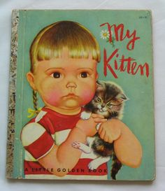 My Kitten, Vintage Little Golden Book, by Patsy Scarry and Eloise Wilkin, 1953 'A' Edition