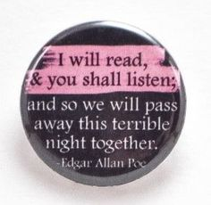 I will read and you will listen - Poe quote - Pinback button