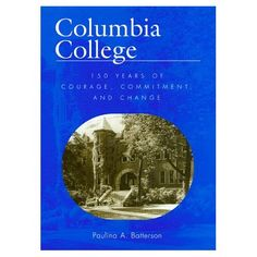 Columbia College: 150 Years of Courage, Commitment, and Change by Paulina A. Batterson