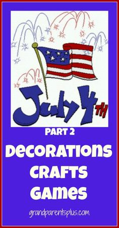 July 4th Decorations Crafts Games Part 2   www.grandparentsplus.com