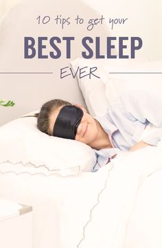 A video:  Watch and see how to get your best sleep ever!