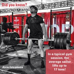 Did you know in a typical gym session, the average sailor lifts up to 17 tons!