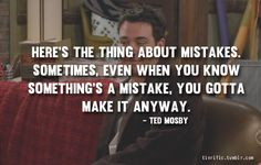HIMYM Quote | http://tinrific.tumblr.com/ on We Heart It. http://weheartit.com/entry/71245944/via/carpediem0605