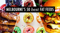 Today, dear Listers, we're abandoning the lettuce leaf in search of Melbourne's most decadent and most un-diet-y culinary delights. Without further ado, we present you the 50 Best Fat Feeds in Melbourne.