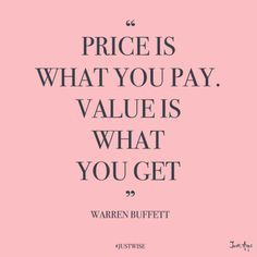 Price is what you pay, Value is what you get!