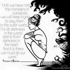 Until we have met the demons in ourselves....Marianne Williamson ☀️❤️